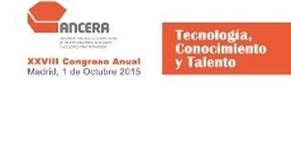 Tecnología, conocimiento y talento, en el XXVIII Congreso de Ancera