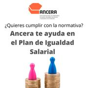 Ancera ayuda a sus socios a cumplir con el Plan de Igualdad Retributiva